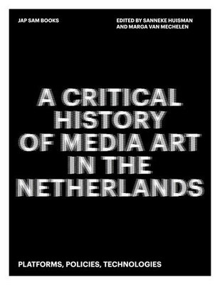 New book: A Critical History of Media Art in the Netherlands