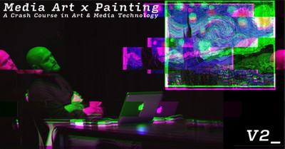 A Crash Course in Art & Media Technology - Media Art x Painting