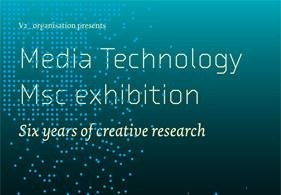 Media Technology MSc exhibition