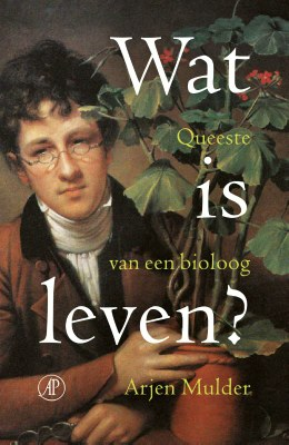 Wat is leven? New book by Arjen Mulder