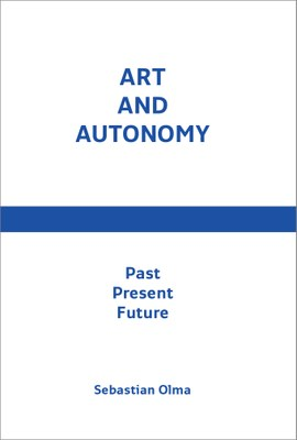 Sebastian Olma's Art and Autonomy Reprinted